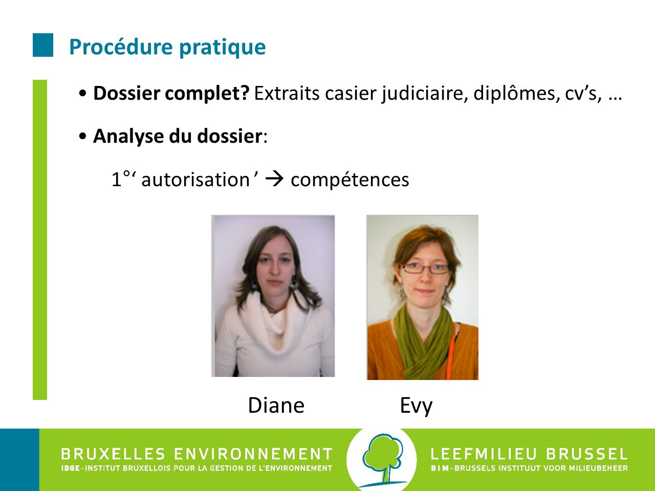 Procédure pratique Dossier complet? Extraits casier judiciaire, diplômes, cv's, … Analyse du dossier: 1°' autorisation '  compétences Diane Evy