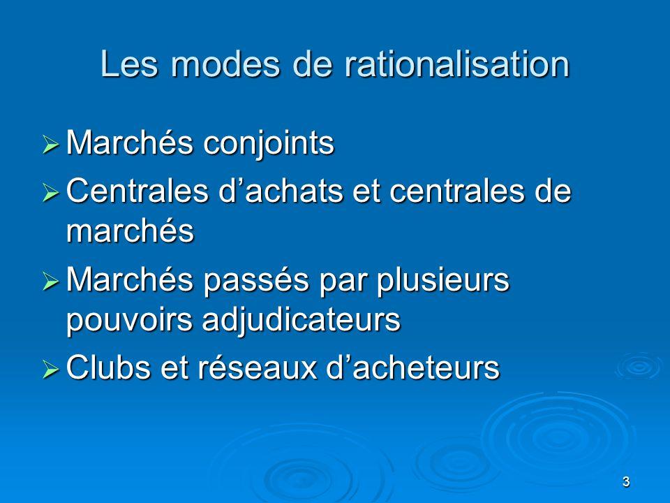 3 Les modes de rationalisation  Marchés conjoints  Centrales d'achats et centrales de marchés  Marchés passés par plusieurs pouvoirs adjudicateurs  Clubs et réseaux d'acheteurs