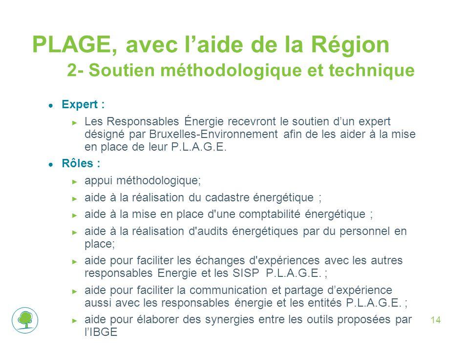 14 PLAGE, avec l'aide de la Région 2- Soutien méthodologique et technique ● Expert : ► Les Responsables Énergie recevront le soutien d'un expert désig