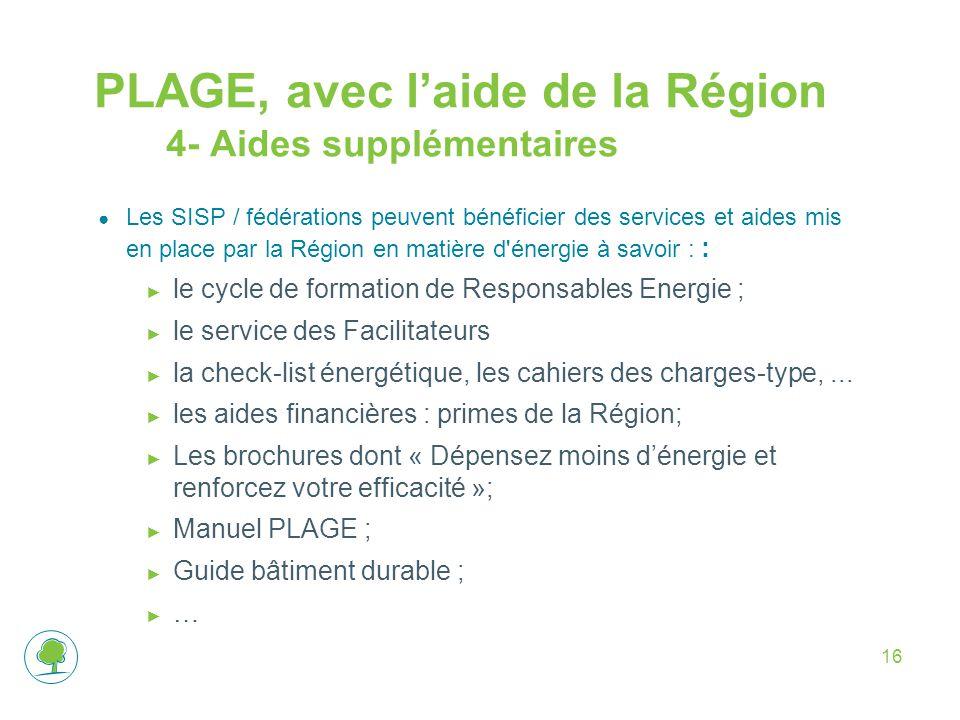 16 PLAGE, avec l'aide de la Région 4- Aides supplémentaires ● Les SISP / fédérations peuvent bénéficier des services et aides mis en place par la Régi