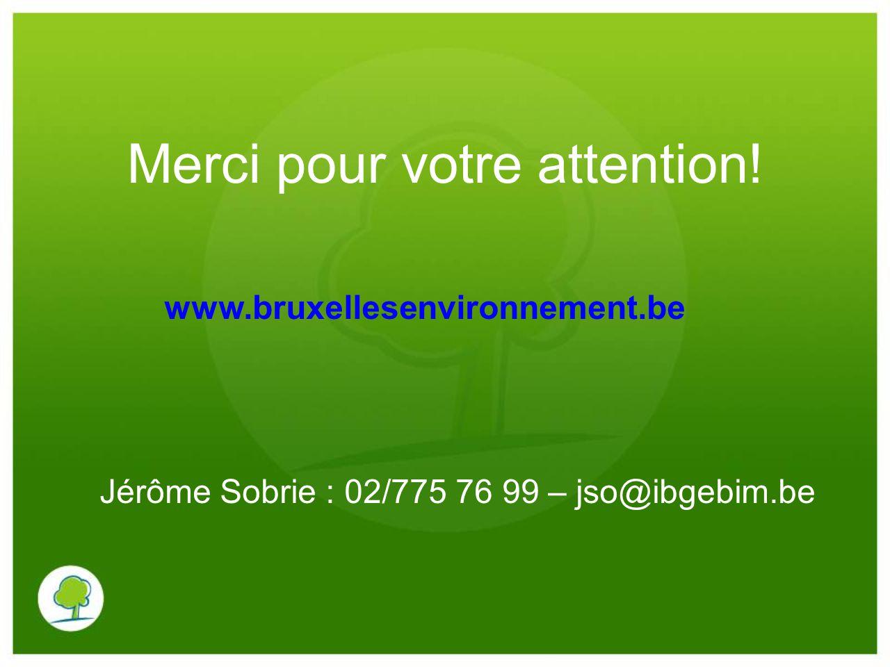 Merci pour votre attention! www.bruxellesenvironnement.be Jérôme Sobrie : 02/775 76 99 – jso@ibgebim.be