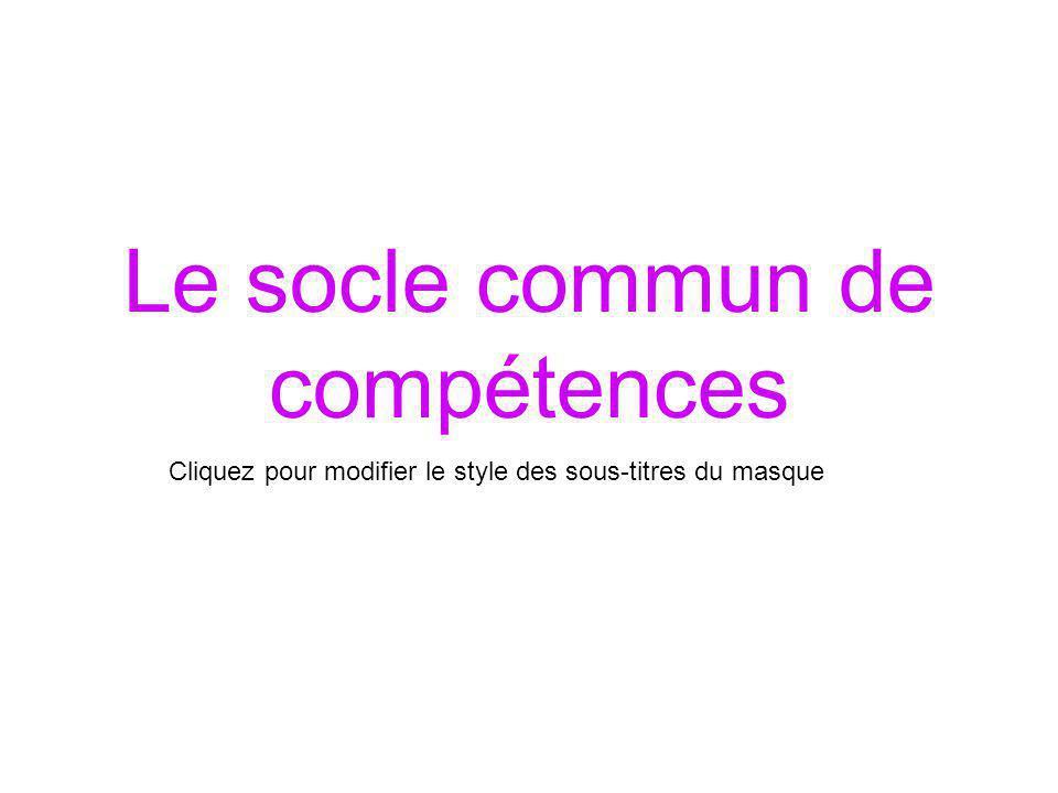 Cliquez pour modifier le style des sous-titres du masque Le socle commun de compétences