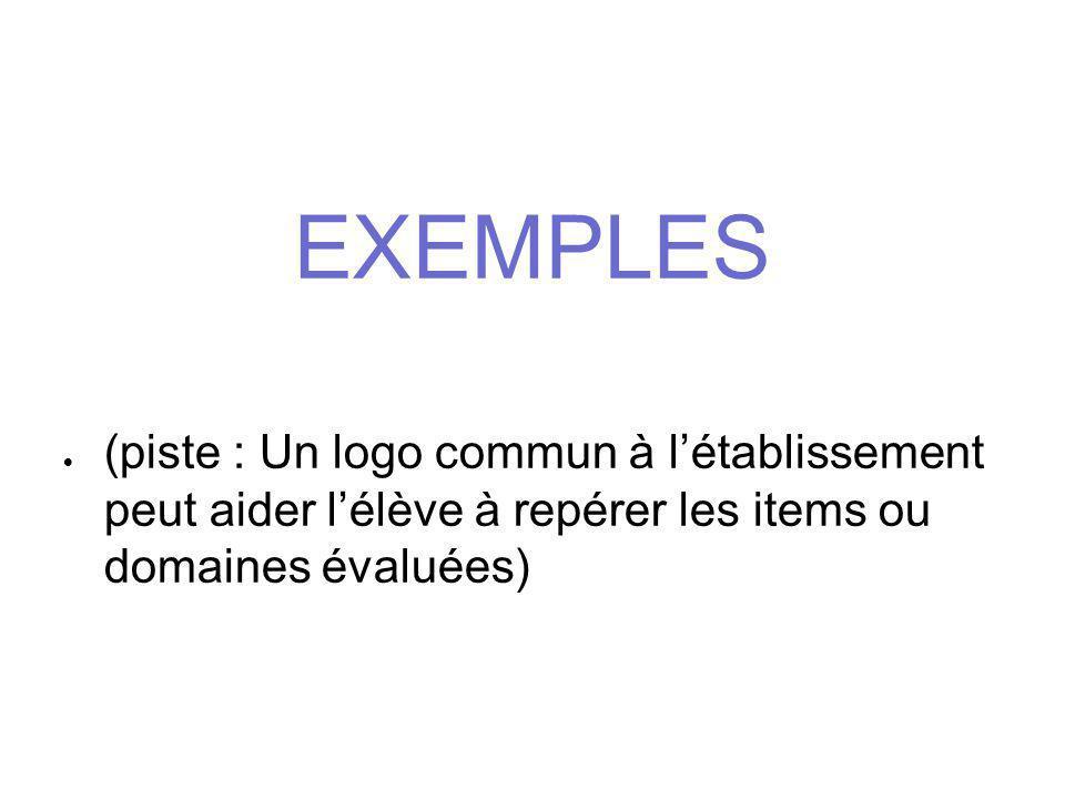 EXEMPLES  (piste : Un logo commun à l'établissement peut aider l'élève à repérer les items ou domaines évaluées)