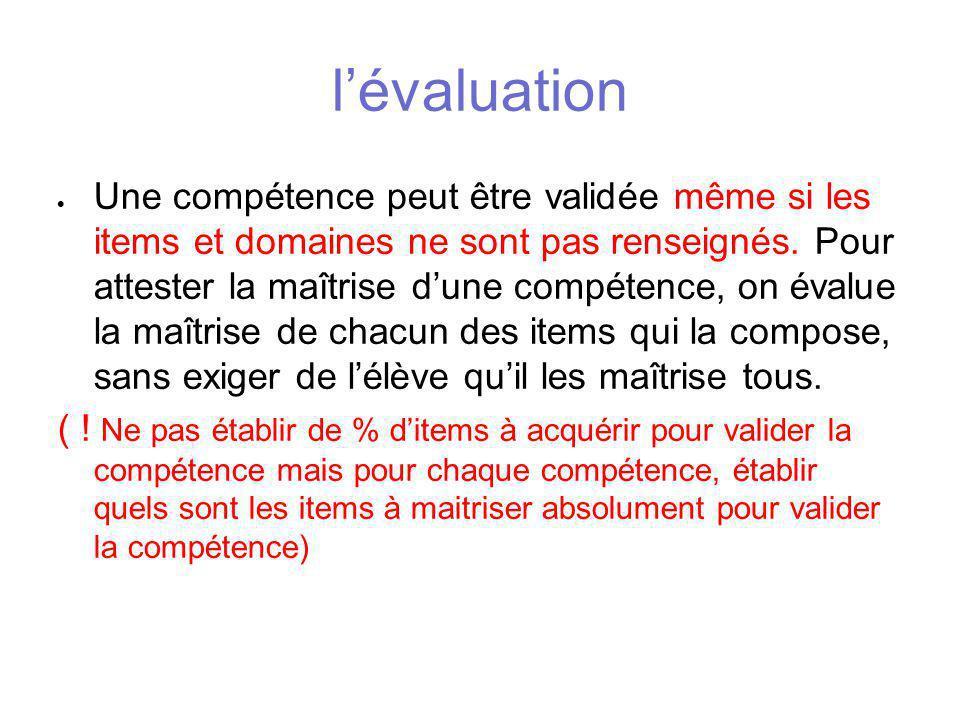 l'évaluation  Une compétence peut être validée même si les items et domaines ne sont pas renseignés. Pour attester la maîtrise d'une compétence, on é