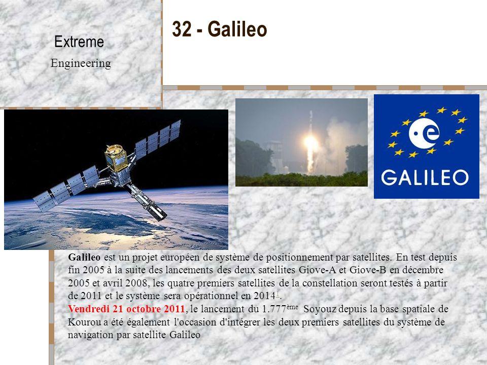 32 - Galileo Extreme Engineering Galileo est un projet européen de système de positionnement par satellites. En test depuis fin 2005 à la suite des la