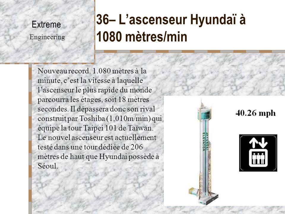 36– L'ascenseur Hyundaï à 1080 mètres/min Extreme Engineering Nouveau record. 1.080 mètres à la minute, c'est la vitesse à laquelle l'ascenseur le plu