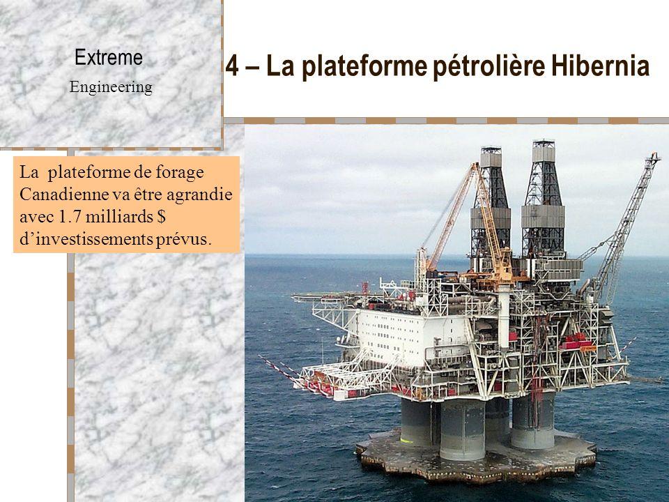 4 – La plateforme pétrolière Hibernia Extreme Engineering La plateforme de forage Canadienne va être agrandie avec 1.7 milliards $ d'investissements p