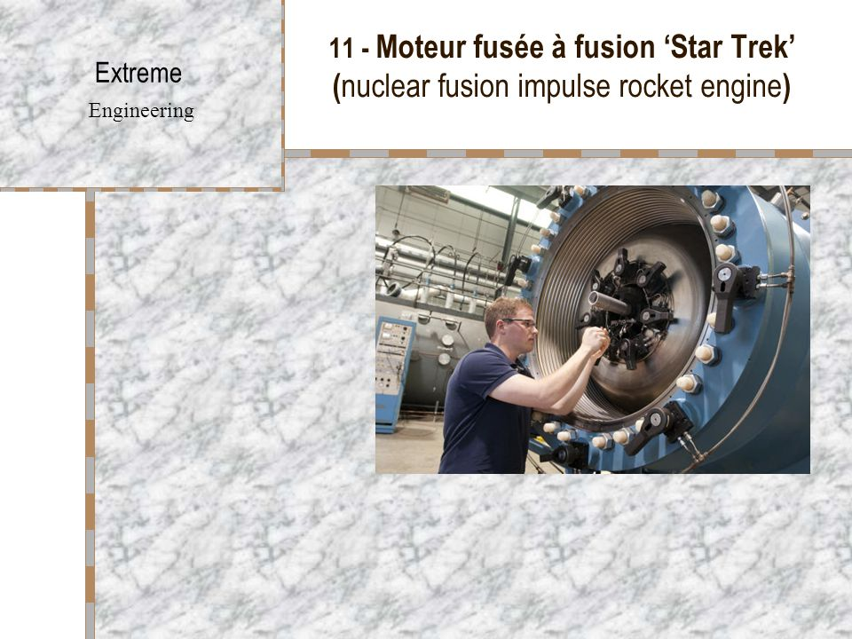 11 - Moteur fusée à fusion 'Star Trek' ( nuclear fusion impulse rocket engine ) Extreme Engineering