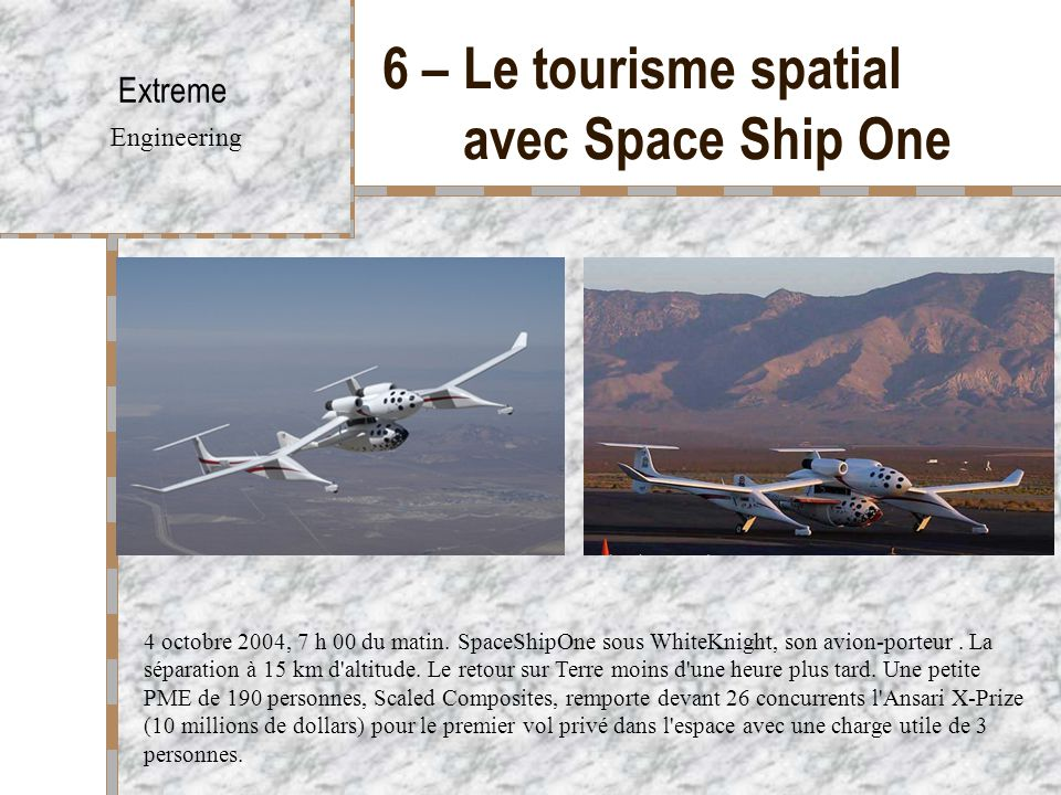 6 – Le tourisme spatial avec Space Ship One Extreme Engineering 4 octobre 2004, 7 h 00 du matin.