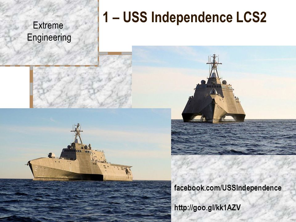 1 – USS Independence LCS2 Extreme Engineering facebook.com/USSIndependence http://goo.gl/kk1AZV