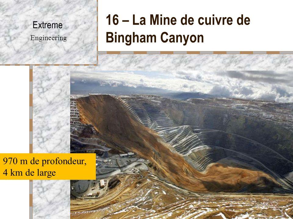 16 – La Mine de cuivre de Bingham Canyon Extreme Engineering 970 m de profondeur, 4 km de large