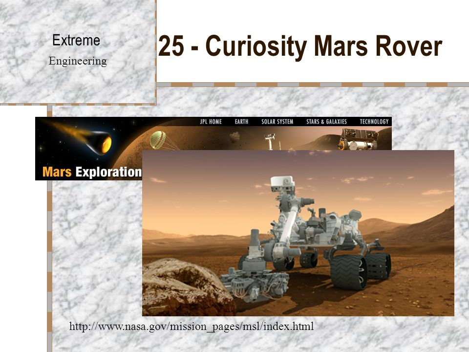 25 - Curiosity Mars Rover Extreme Engineering http://www.nasa.gov/mission_pages/msl/index.html