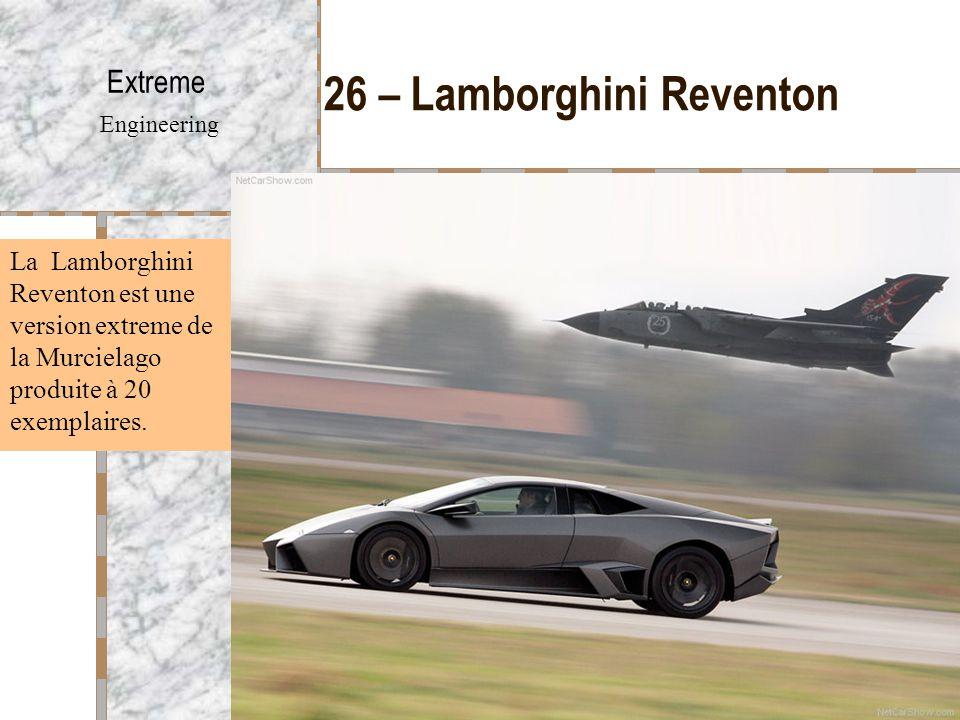26 – Lamborghini Reventon Extreme Engineering La Lamborghini Reventon est une version extreme de la Murcielago produite à 20 exemplaires.