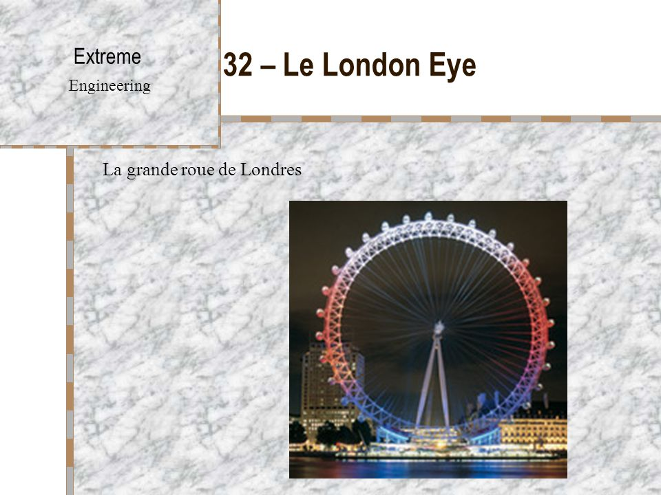 32 – Le London Eye Extreme Engineering La grande roue de Londres