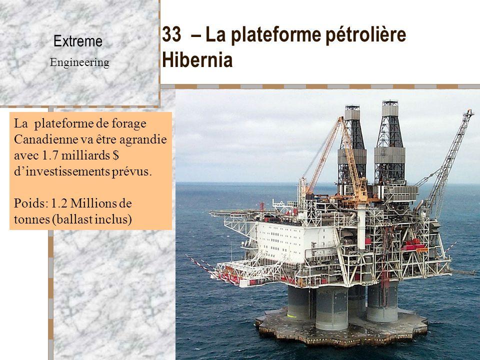 33 – La plateforme pétrolière Hibernia Extreme Engineering La plateforme de forage Canadienne va être agrandie avec 1.7 milliards $ d'investissements prévus.