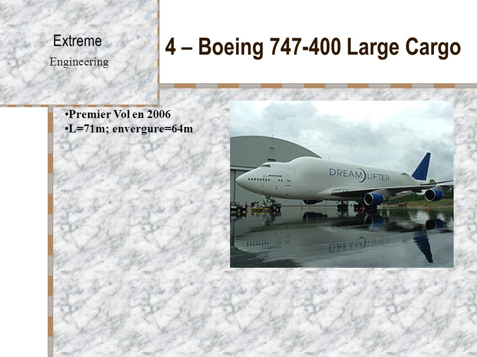 4 – Boeing 747-400 Large Cargo Extreme Engineering Premier Vol en 2006 L=71m; envergure=64m