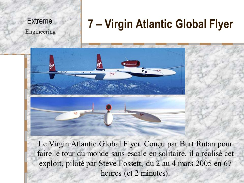 7 – Virgin Atlantic Global Flyer Extreme Engineering Le Virgin Atlantic Global Flyer.