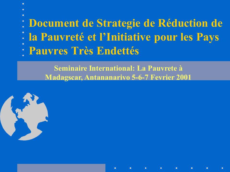 Document de Strategie de Réduction de la Pauvreté et l'Initiative pour les Pays Pauvres Très Endettés Seminaire International: La Pauvrete à Madagscar, Antananarivo 5-6-7 Fevrier 2001