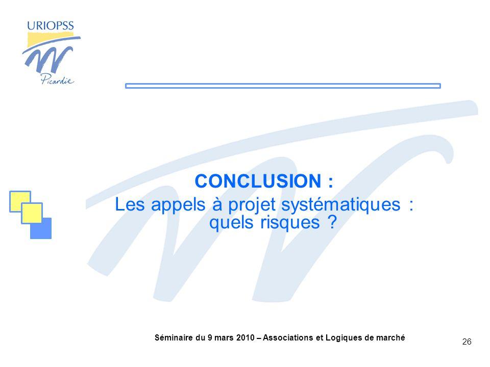 Séminaire du 9 mars 2010 – Associations et Logiques de marché 26 CONCLUSION : Les appels à projet systématiques : quels risques ?