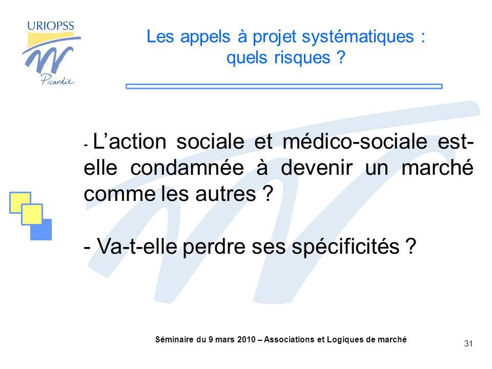 Séminaire du 9 mars 2010 – Associations et Logiques de marché 31 Les appels à projet systématiques : quels risques .