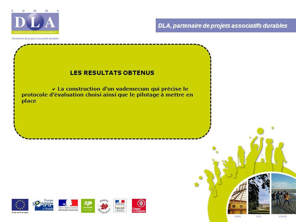 DLA, partenaire de projets associatifs durables LES RESULTATS OBTENUS  La construction d'un vademecum qui précise le protocole d'évaluation choisi ainsi que le pilotage à mettre en place