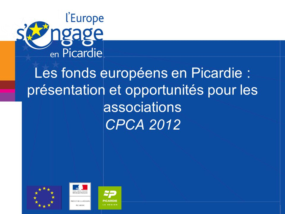 Les fonds européens en Picardie : présentation et opportunités pour les associations CPCA 2012