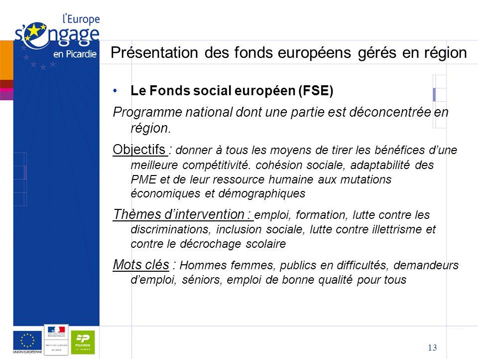 13 Présentation des fonds européens gérés en région Le Fonds social européen (FSE) Programme national dont une partie est déconcentrée en région. Obje