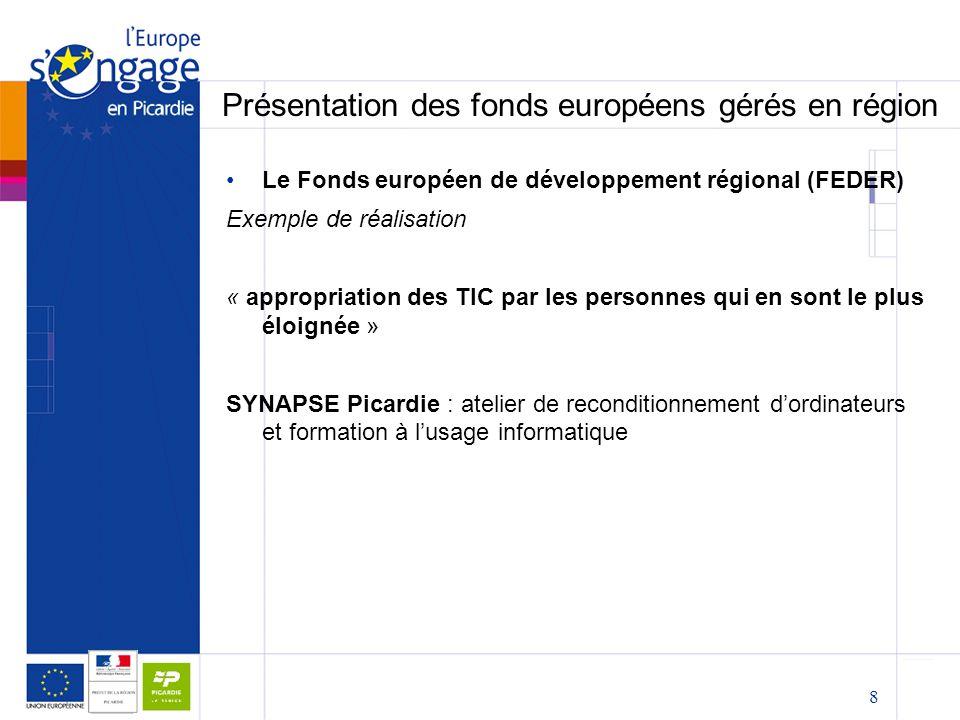 8 Présentation des fonds européens gérés en région Le Fonds européen de développement régional (FEDER) Exemple de réalisation « appropriation des TIC par les personnes qui en sont le plus éloignée » SYNAPSE Picardie : atelier de reconditionnement d'ordinateurs et formation à l'usage informatique