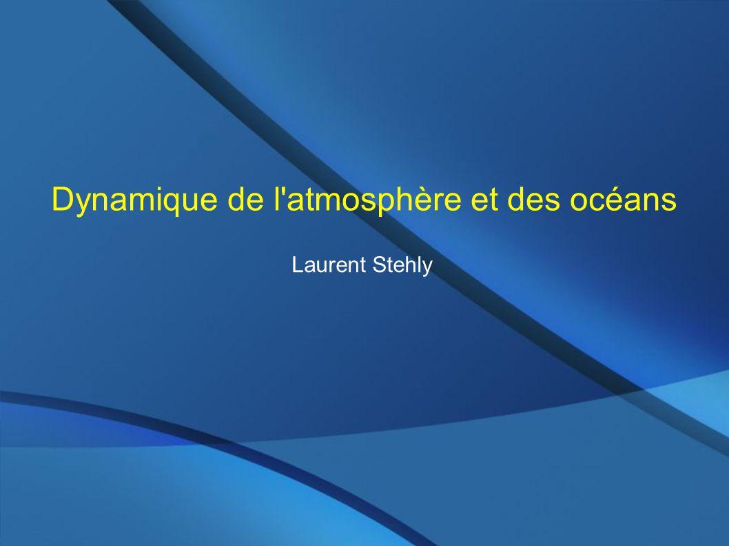 Dynamique de l atmosphère et des océans Laurent Stehly