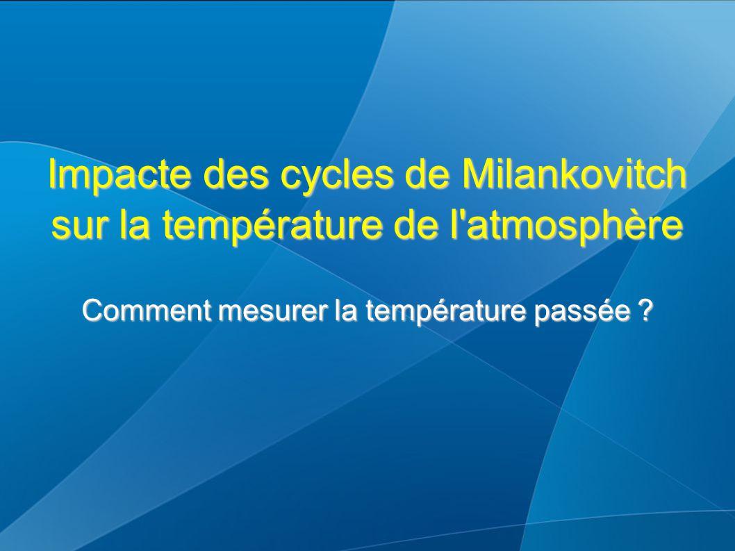 Impacte des cycles de Milankovitch sur la température de l atmosphère Comment mesurer la température passée