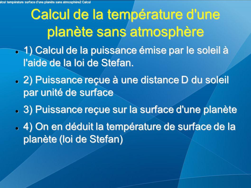 Calcul de la température d'une planète sans atmosphère 1) Calcul de la puissance émise par le soleil à l'aide de la loi de Stefan. 1) Calcul de la pui