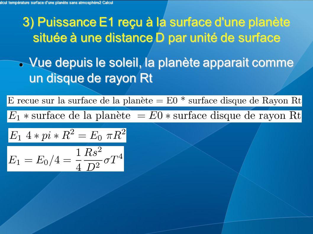 3) Puissance E1 reçu à la surface d une planète située à une distance D par unité de surface Vue depuis le soleil, la planète apparait comme un disque de rayon Rt Vue depuis le soleil, la planète apparait comme un disque de rayon Rt I Calcul température surface d une planète sans atmosphère2 Calcul