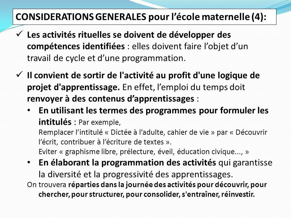 CONSIDERATIONS GENERALES pour l'école maternelle (4): Les activités rituelles se doivent de développer des compétences identifiées : elles doivent faire l'objet d'un travail de cycle et d'une programmation.