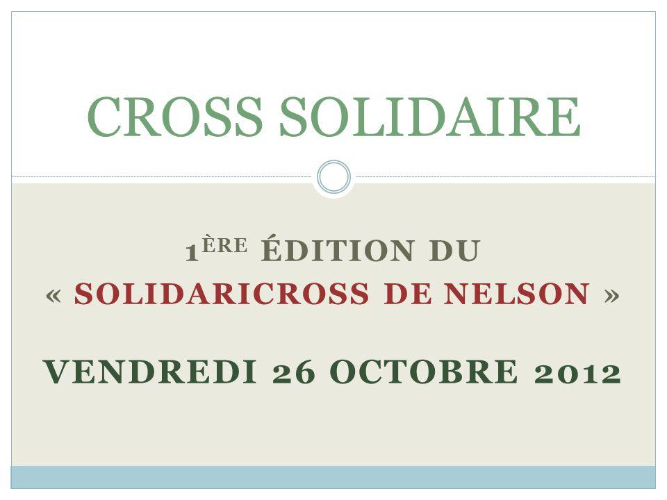 1 ÈRE ÉDITION DU « SOLIDARICROSS DE NELSON » VENDREDI 26 OCTOBRE 2012 CROSS SOLIDAIRE