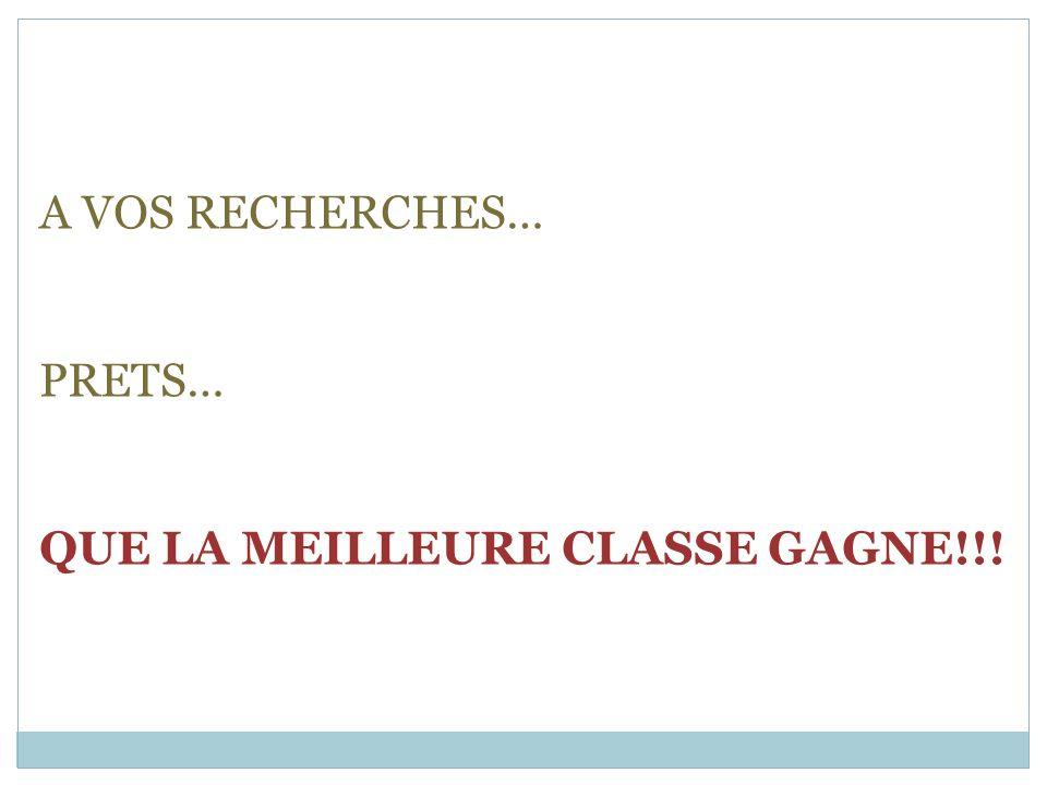 A VOS RECHERCHES… PRETS… QUE LA MEILLEURE CLASSE GAGNE!!!