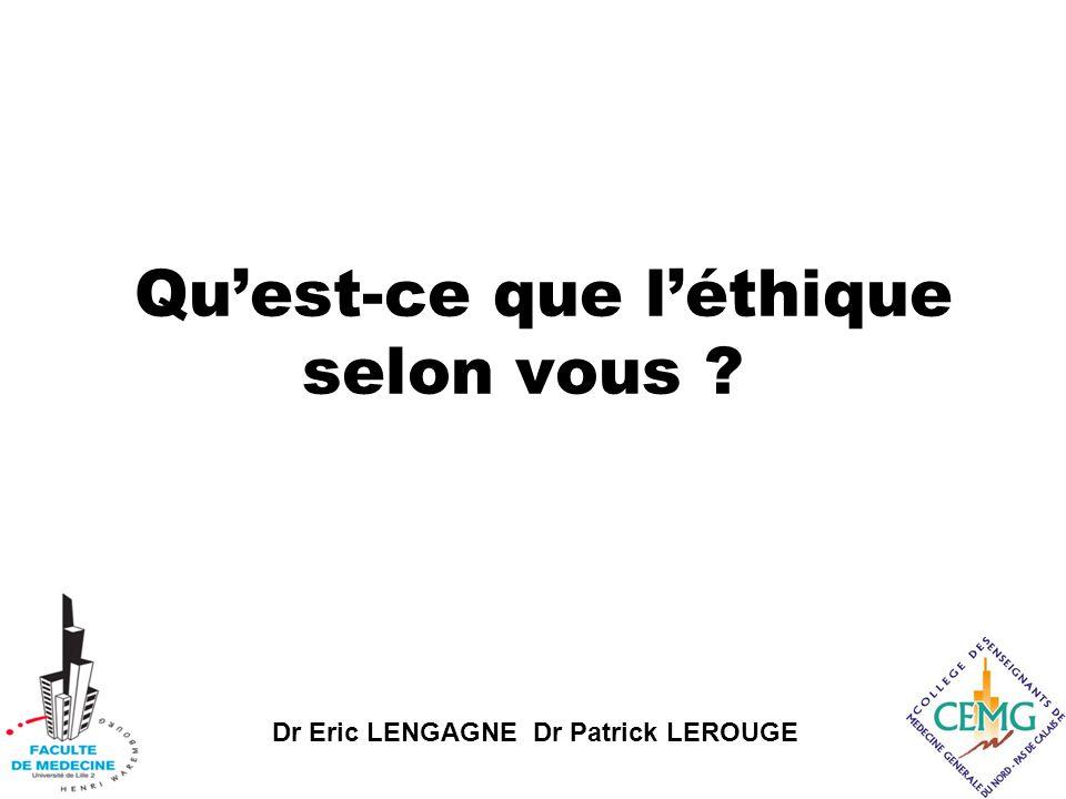 Dr Eric LENGAGNE Dr Patrick LEROUGE Qu'est-ce que l'éthique selon vous ?