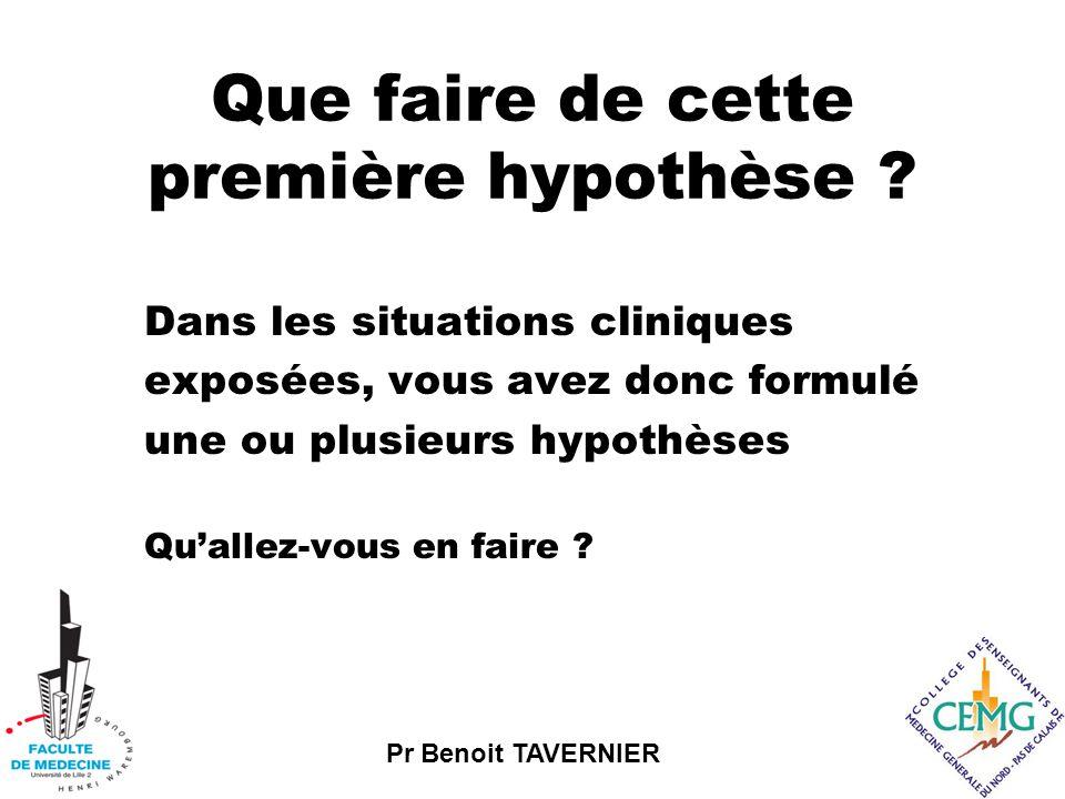 Pr Benoit TAVERNIER Que faire de cette première hypothèse .
