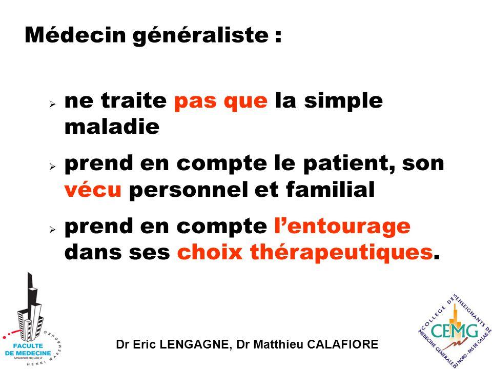 Dr Eric LENGAGNE, Dr Matthieu CALAFIORE Médecin généraliste :  ne traite pas que la simple maladie  prend en compte le patient, son vécu personnel et familial  prend en compte l'entourage dans ses choix thérapeutiques.