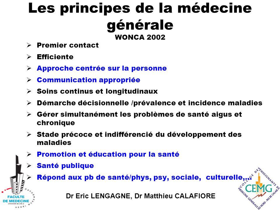 Dr Eric LENGAGNE, Dr Matthieu CALAFIORE  La médecine générale s'occupe des personnes et de leurs problèmes dans le cadre des différentes circonstances de leur vie, et non d'une pathologie impersonnelle ou d'un « cas ».
