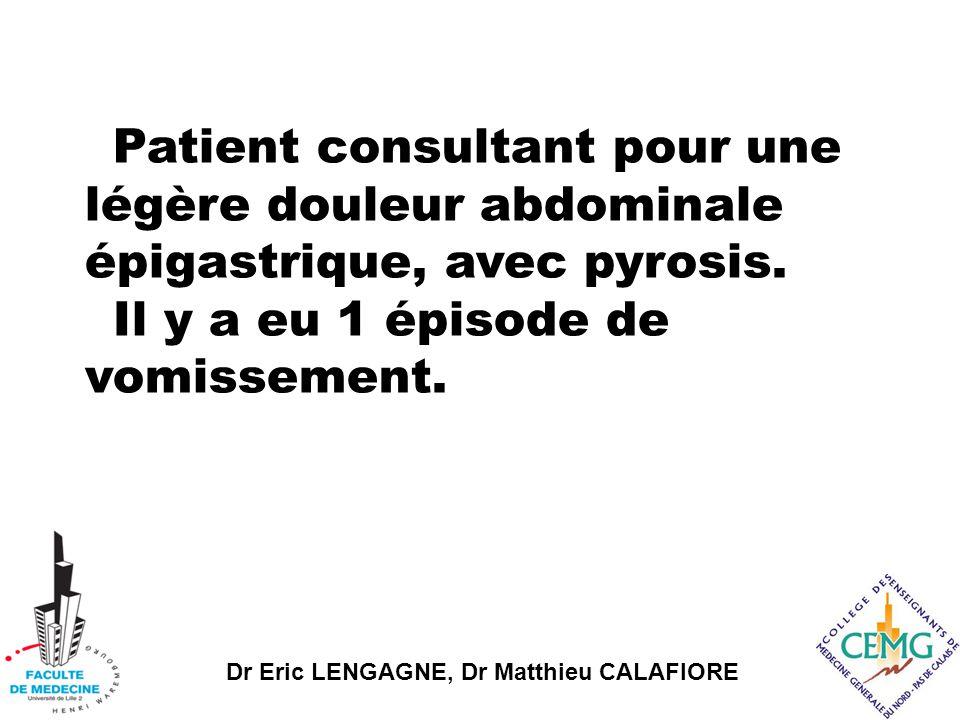 Dr Eric LENGAGNE, Dr Matthieu CALAFIORE Patient consultant pour une légère douleur abdominale épigastrique, avec pyrosis.