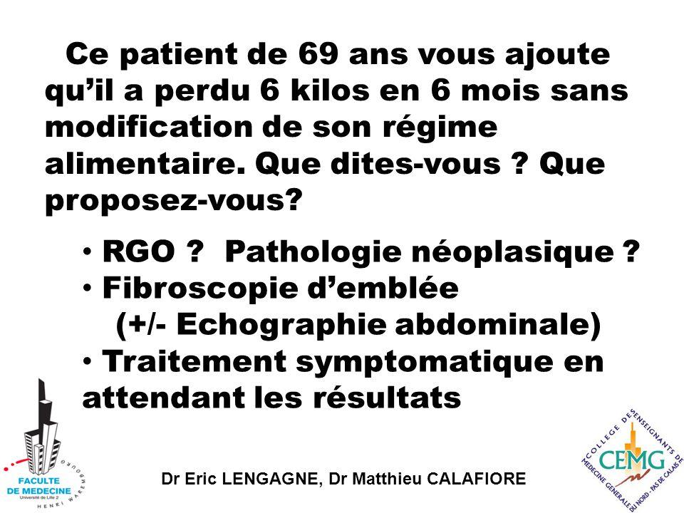 Dr Eric LENGAGNE, Dr Matthieu CALAFIORE Ce patient de 69 ans vous ajoute qu'il a perdu 6 kilos en 6 mois sans modification de son régime alimentaire.