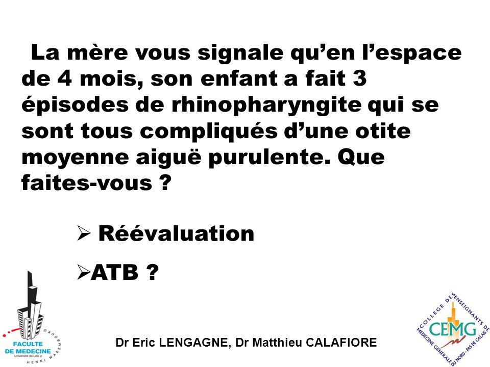 Dr Eric LENGAGNE, Dr Matthieu CALAFIORE La mère vous indique être inquiète car le fils de sa cousine est décédé à l'âge de 8 mois d'une méningite à pneumocoque et que son histoire avait commencé de la même manière.