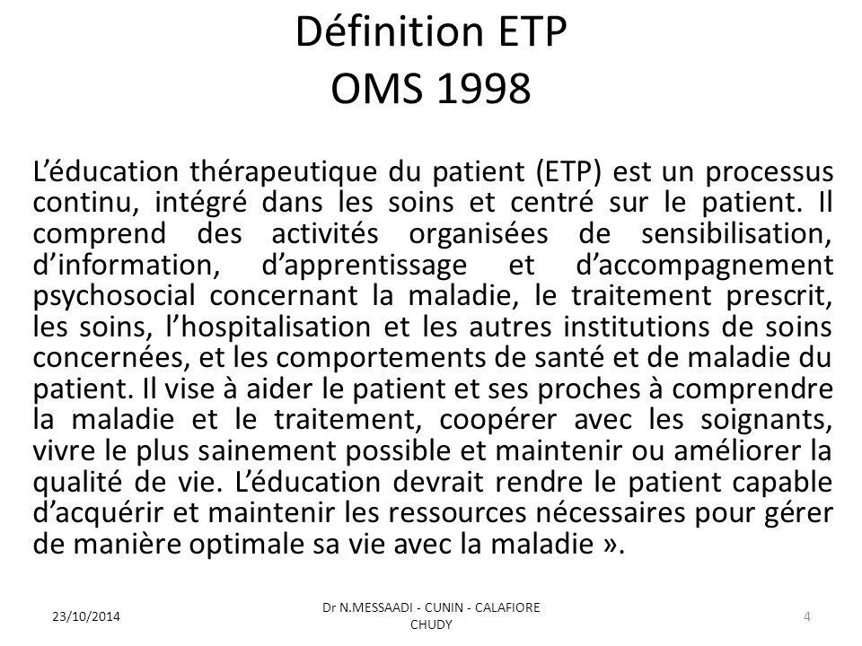 Définition ETP OMS 1998 L'éducation thérapeutique du patient (ETP) est un processus continu, intégré dans les soins et centré sur le patient. Il compr