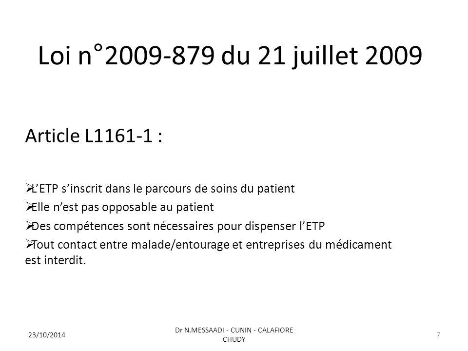 Loi n°2009-879 du 21 juillet 2009 Article L1161-1 :  L'ETP s'inscrit dans le parcours de soins du patient  Elle n'est pas opposable au patient  Des compétences sont nécessaires pour dispenser l'ETP  Tout contact entre malade/entourage et entreprises du médicament est interdit.