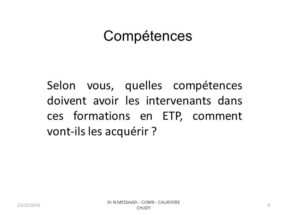 Compétences Selon vous, quelles compétences doivent avoir les intervenants dans ces formations en ETP, comment vont-ils les acquérir ? Dr N.MESSAADI -