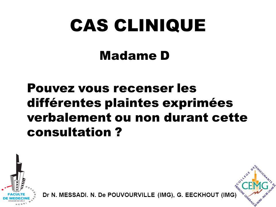 Dr N. MESSADI. N. De POUVOURVILLE (IMG), G. EECKHOUT (IMG) CAS CLINIQUE Madame D Pouvez vous recenser les différentes plaintes exprimées verbalement o