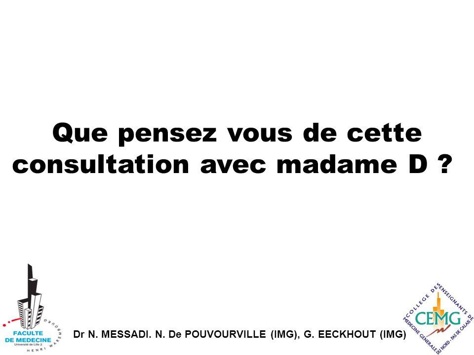Dr N. MESSADI. N. De POUVOURVILLE (IMG), G. EECKHOUT (IMG) Que pensez vous de cette consultation avec madame D ?