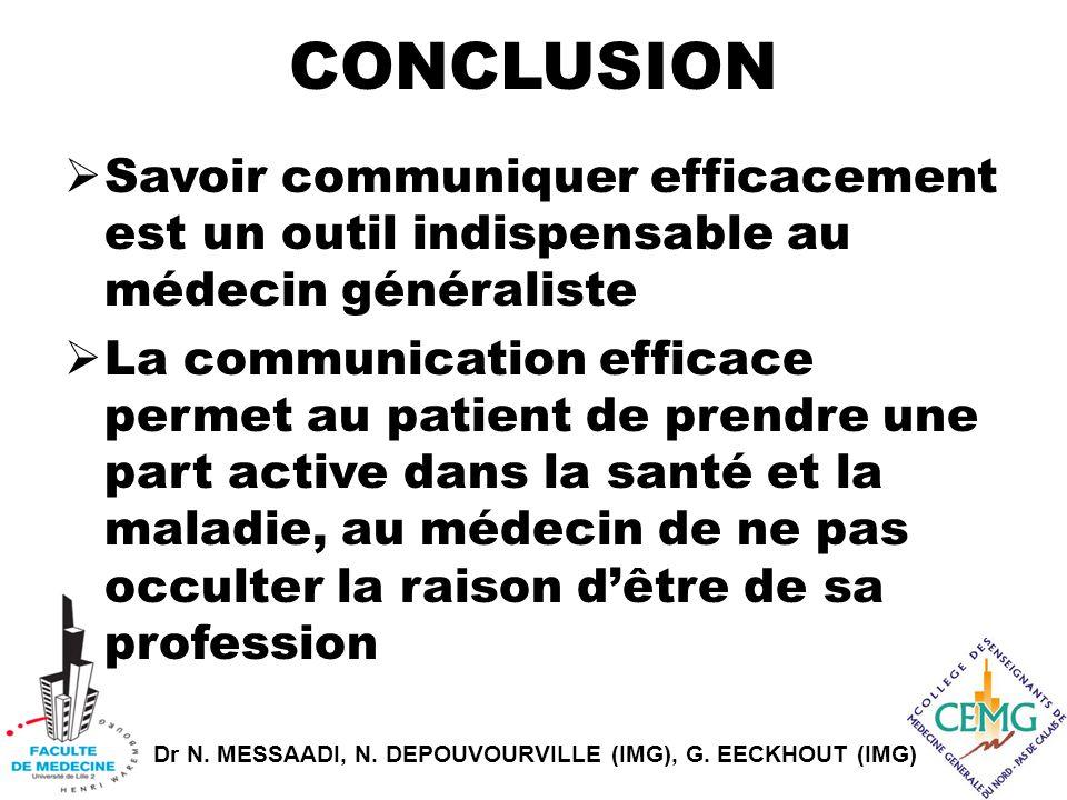 Dr N. MESSAADI, N. DEPOUVOURVILLE (IMG), G. EECKHOUT (IMG) CONCLUSION  Savoir communiquer efficacement est un outil indispensable au médecin générali