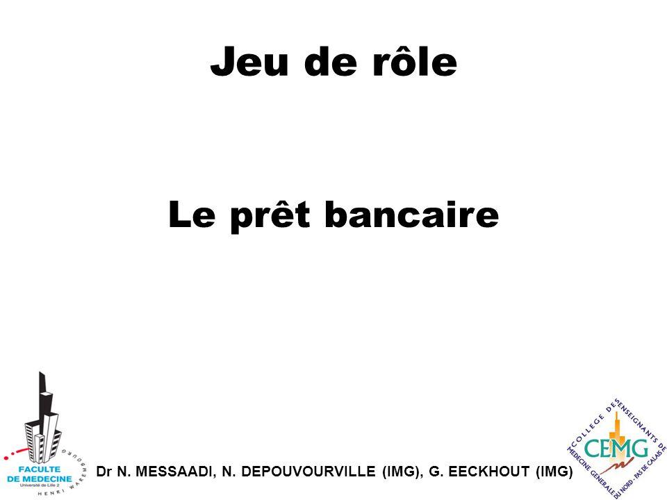 Dr N. MESSAADI, N. DEPOUVOURVILLE (IMG), G. EECKHOUT (IMG) Jeu de rôle Le prêt bancaire