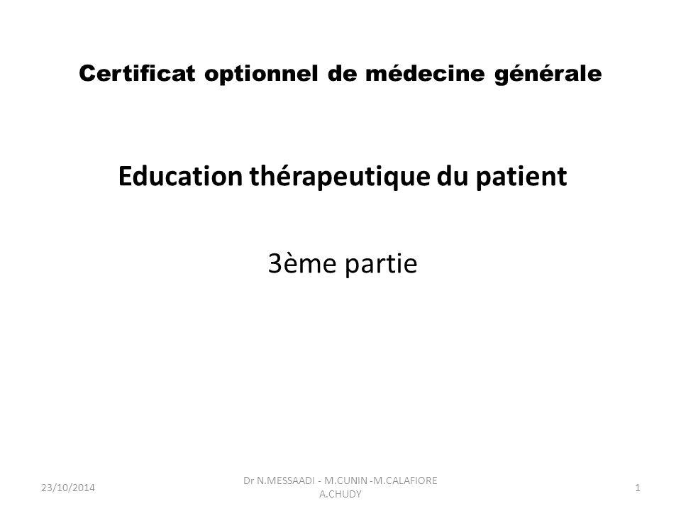 Certificat optionnel de médecine générale Education thérapeutique du patient 3ème partie Dr N.MESSAADI - M.CUNIN -M.CALAFIORE A.CHUDY 23/10/20141